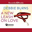 A New Leash on Love Audiobook by Debbie Burns Narrated by Stina Nielsen
