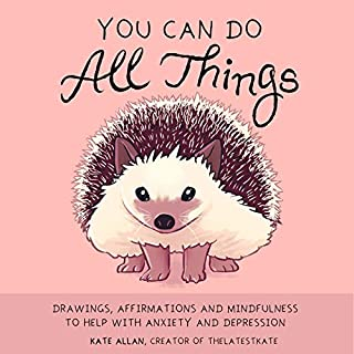 Book Cover: You Can Do All Things: Drawings, Affirmations and Mindfulness to Help With Anxiety and Depression