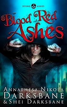 Blood Red Ashes (Dying Ashes Book 2) by [Darksbane, Annathesa Nikola, Darksbane, Shei]