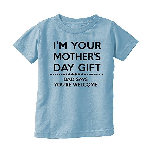 LOL Baby! Happy Mother's Day Dad Says You're Welcome Baby T-Shirt (Lt. Blue, 2T)