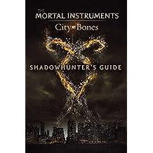 Shadowhunter's Guide: City of Bones (The Mortal Instruments)