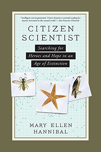 Citizen Scientist: Searching for Heroes and Hope in an Age of Extinction