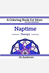 Naptime Therapy: A Coloring Book for Mom - on her schedule (Color Therapy) (Volume 1)