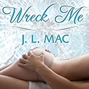 Wreck Me: Wrecked Series, Book 1 | J. L. Mac