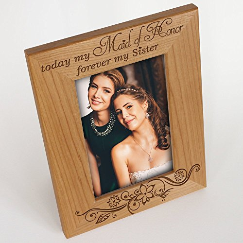 """BELLA BUSTA Today my MAID OF HONOR, Forever my SISTER - Engraved Natural Wood Picture Frame (5""""x 7"""" Vertical)"""