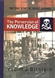 The Perversion of Knowledge, Vadim J. Birstein, 0813339073