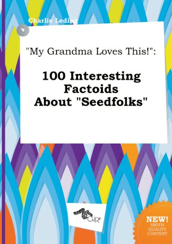 My Grandma Loves This!: 100 Interesting Factoids about Seedfolks