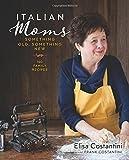 Italian Moms: Something Old, Something New: 150 Family Recipes
