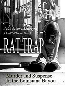Rat Trap: Mystery and Suspense in the Louisiana Bayou (A Henri Bordeaux Novel Book 1) by [Schwartzmeyer, Paul]