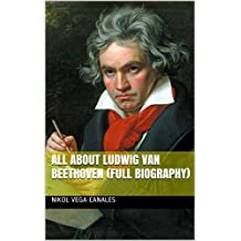 All About Ludwig van Beethoven (Full Biography)