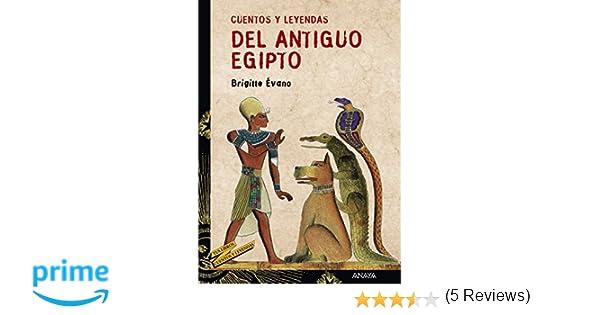 Cuentos y leyendas del Antiguo Egipto Literatura Juvenil A Partir De 12 Años - Cuentos Y Leyendas: Amazon.es: Brigitte Évano, Gerardo Domínguez: Libros