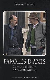 Paroles d'amis : Carnets d'album Sexa-Michel Delpech par Francis Basset