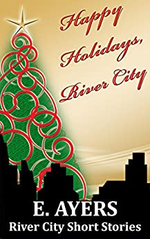 Happy Holidays, River City: River City Short Stories (River City Novels) by [Ayers, E.]