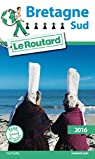 Guide du routard. Bretagne Sud. 2016 par Guide du Routard