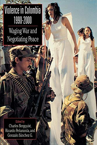 Violence in Colombia, 1990-2000: Waging War and Negotiating Peace (Latin American Silhouettes)