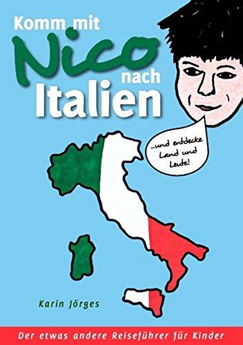 Komm mit Nico nach Italien: ... und entdecke Land und Leute. Der etwas andere Reiseführer für Kinder