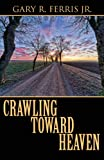 Crawling Toward Heaven, Gary R. Ferris Jr, 1630005347
