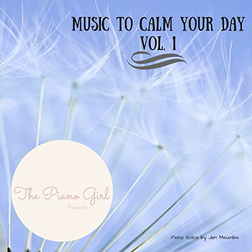 The Piano Girl Presents: Music to Calm Your Day, Vol. 1