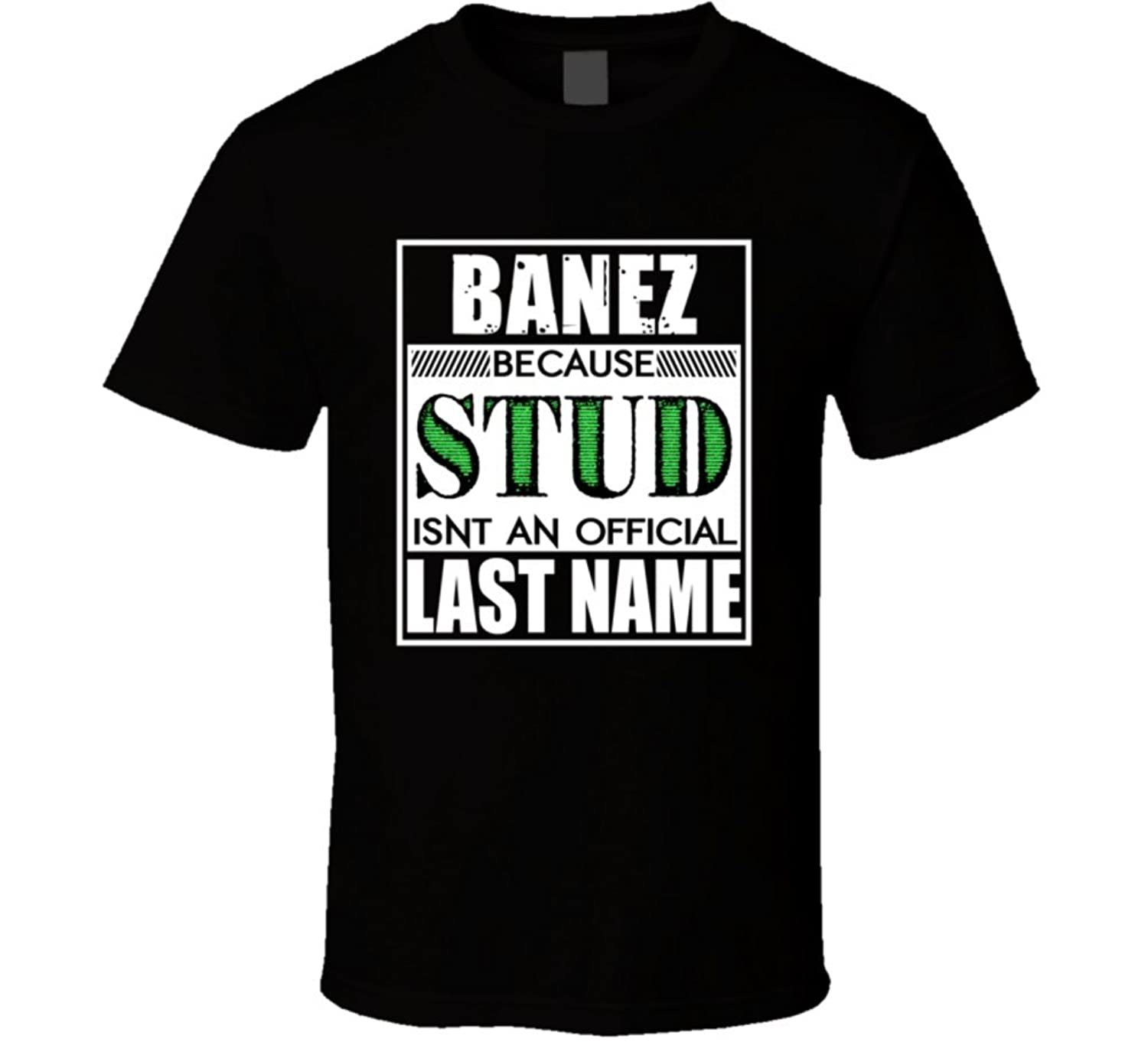 Banez Because Stud official Last Name Funny T Shirt