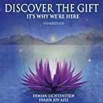 Discover the Gift: It's Why We're Here | Demian Lichtenstein,Shajen Joy Aziz