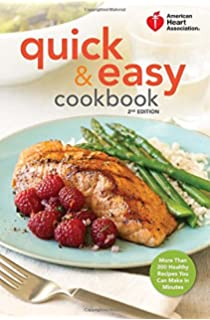 American Heart Association Quick Easy Cookbook 2nd Edition More Than 200 Healthy Recipes