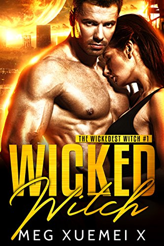 Wicked Witch: A Post-Apocalyptic Paranormal Romance (The Wickedest Witch Book 1) by [Xuemei X, Meg]