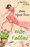 Wise Follies, Grace Wynne-Jones, 1905170637