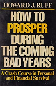 Paperback How to Prosper During the Coming Bad Years Book