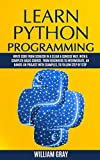 LEARN PYTHON PROGRAMMING: Write code from scratch