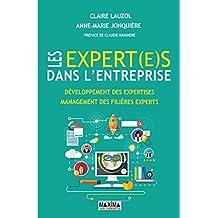 Les expert(e)s dans l'entreprise: Développemennt des expertises, management des filières experts (French Edition)