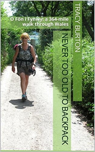 Never too old to backpack: A 364-mile walk through Wales by [Burton, Tracy]