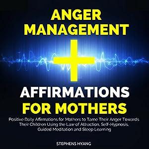 Anger Management Affirmations for Mothers Audiobook