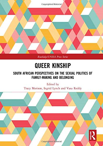 Queer Kinship: South African Perspectives on the Sexual politics of Family-making and Belonging (Routledge/UNISA Press Series) by Routledge