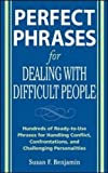img - for Perfect Phrases for Dealing with Difficult People: Hundreds of Ready-to-Use Phrases for Handling Conflict, Confrontations and Challenging Personalities book / textbook / text book