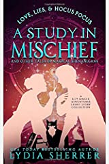 Love, Lies, and Hocus Pocus a Study in Mischief and Other Tales of Magical Shenanigans: A Lily Singer Adventures Short Story Collection Paperback
