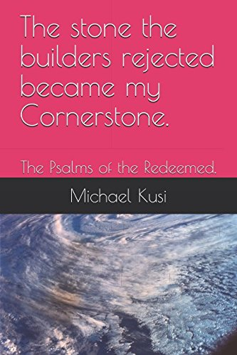 The stone the builders rejected became my Cornerstone.: The Psalms of the Redeemed.