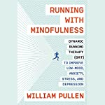 Running with Mindfulness: Dynamic Running Therapy (DRT) to Improve Low-mood, Anxiety, Stress, and Depression | William Pullen