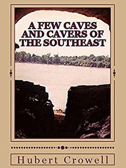 A Few Caves and Cavers of the Southeast by [Crowell, Hubert]