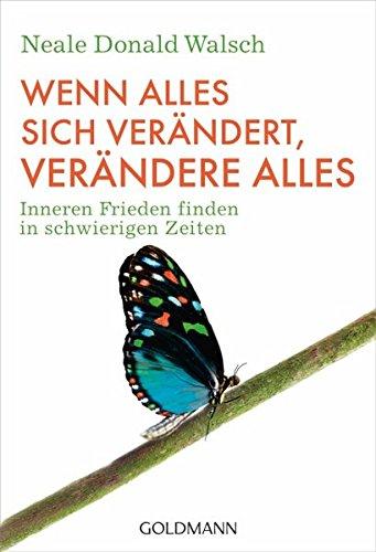 Wenn alles sich verändert, verändere alles: Inneren Frieden finden in schwierigen Zeiten Taschenbuch – 15. Juli 2013 Neale Donald Walsch Susanne Kahn-Ackermann Goldmann Verlag 3442220394