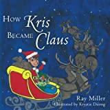 How Kris Became Claus, Ray JR. Miller and Ray Miller, 1438974744