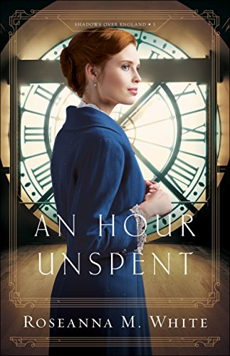 An Hour Unspent (Shadows Over England Book #3) by [White, Roseanna M.]