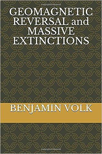 GEOMAGNETIC REVERSAL and MASSIVE EXTINCTIONS: BENJAMIN VOLK