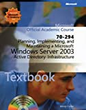 Planning, Implementing, and Maintaining a Microsoft Windows Server 2003 Active Directory Infrastructure 9780470631751
