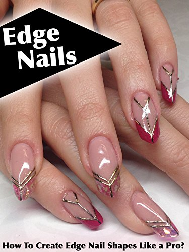 Edge Nails: How To Create Edge Nail Shapes Like a Pro? by