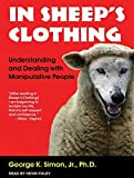 In Sheep's Clothing: Understanding and Dealing with Manipulative People by George K. Simon Jr. Ph.D. (2011-07-25)