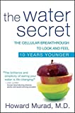 img - for The Water Secret: The Cellular Breakthrough to Look and Feel 10 Years Younger book / textbook / text book