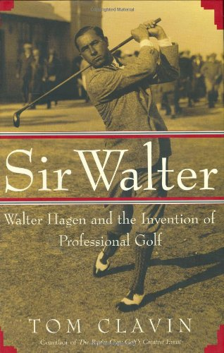 Sir Walter: Walter Hagen and the Invention of Professional for sale  Delivered anywhere in USA