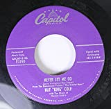 NAT KING COLE 45 RPM NEVER LET ME GO / TOO YOUNG TO GO STEADY