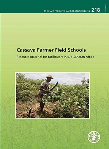 Cassava Farmer Field Schools:- Resource Material For Facilitators In Sub-Saharan Africa: FAO Plant Production And Protection Paper No. 218 (FAO Plant Production and Protection Papers)