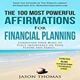 The 100 Most Powerful Affirmations for Financial Planning: Condition Your Mind to Place Importance on Your Future